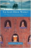 Stephen T Asma's, The Gods Drink Whiskey.