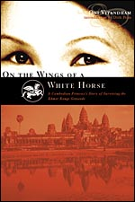 On The Wings Of A White Horse: A Cambodian Princess's Story of Surviving the Khmer Rouge Genocide - by Oni Vitandham.